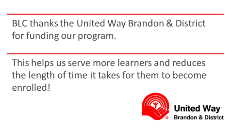 BLC thanks the United Way Brandon & District for funding our program.  This helps us serve more learners and reduces the length of time it takes for them to become enrolled!
